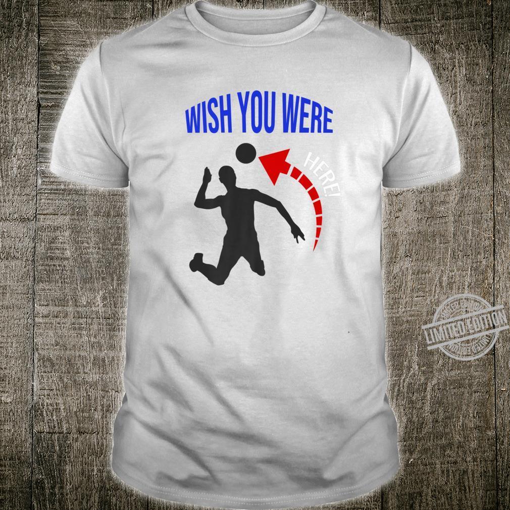 ' Wish You Were Here ' VolleyBall VBall Spiker Shirt