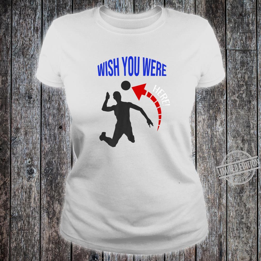 ' Wish You Were Here ' VolleyBall VBall Spiker Shirt ladies tee