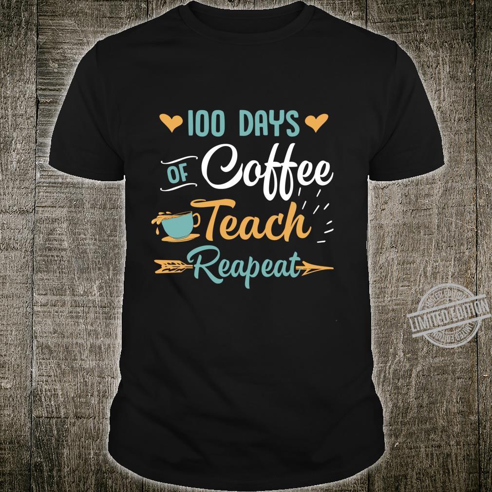 100 Days Of Coffee Teach Repeat 100th School Teacher Days Shirt