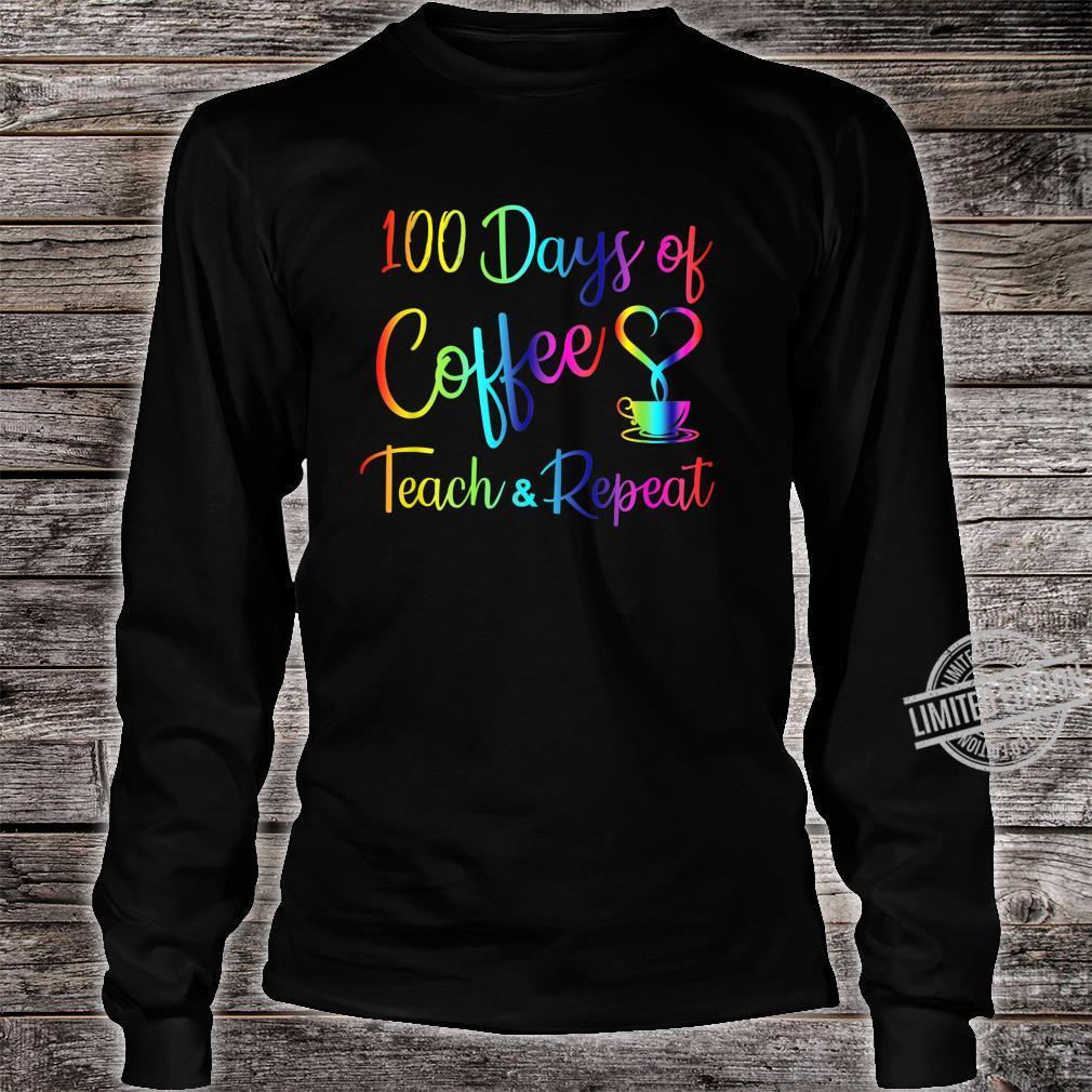 100 Days Of Coffee Teach Repeat, Coffee Teachers School Shirt long sleeved