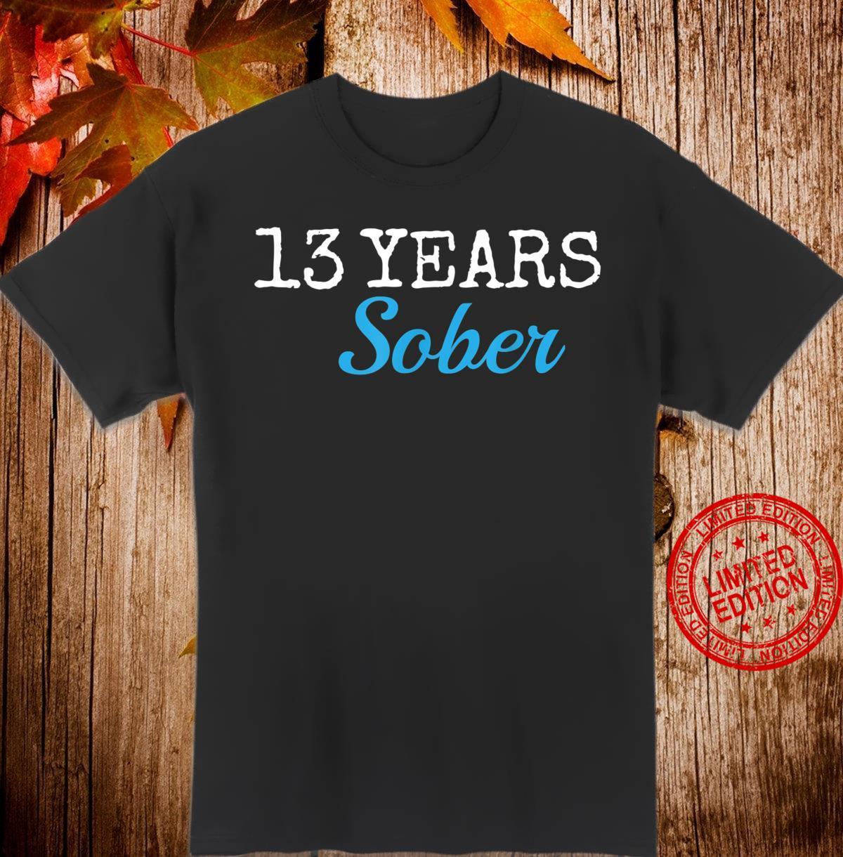 13 Years Sober Thirteen Years Sobriety Anniversary Shirt