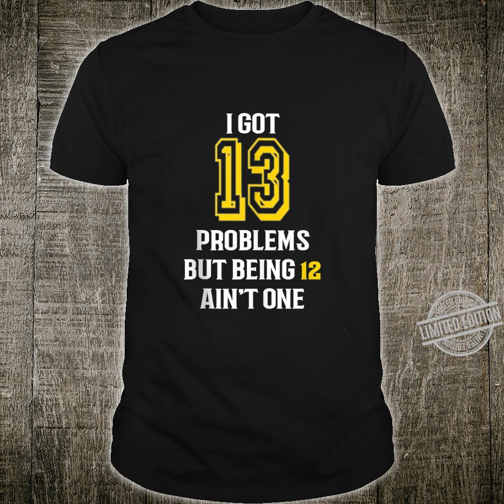 13th birthday for girls and boys I got 13 Problems Shirt