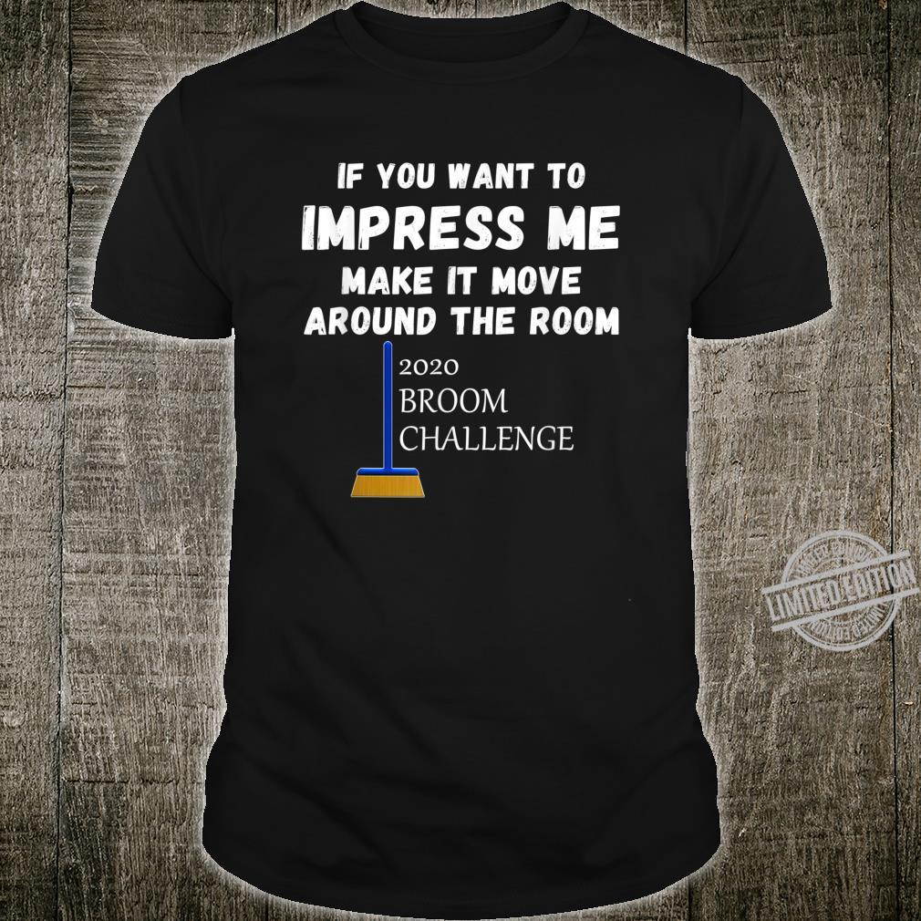 2020 Broom Challenge Impress Me And Make It Move Shirt