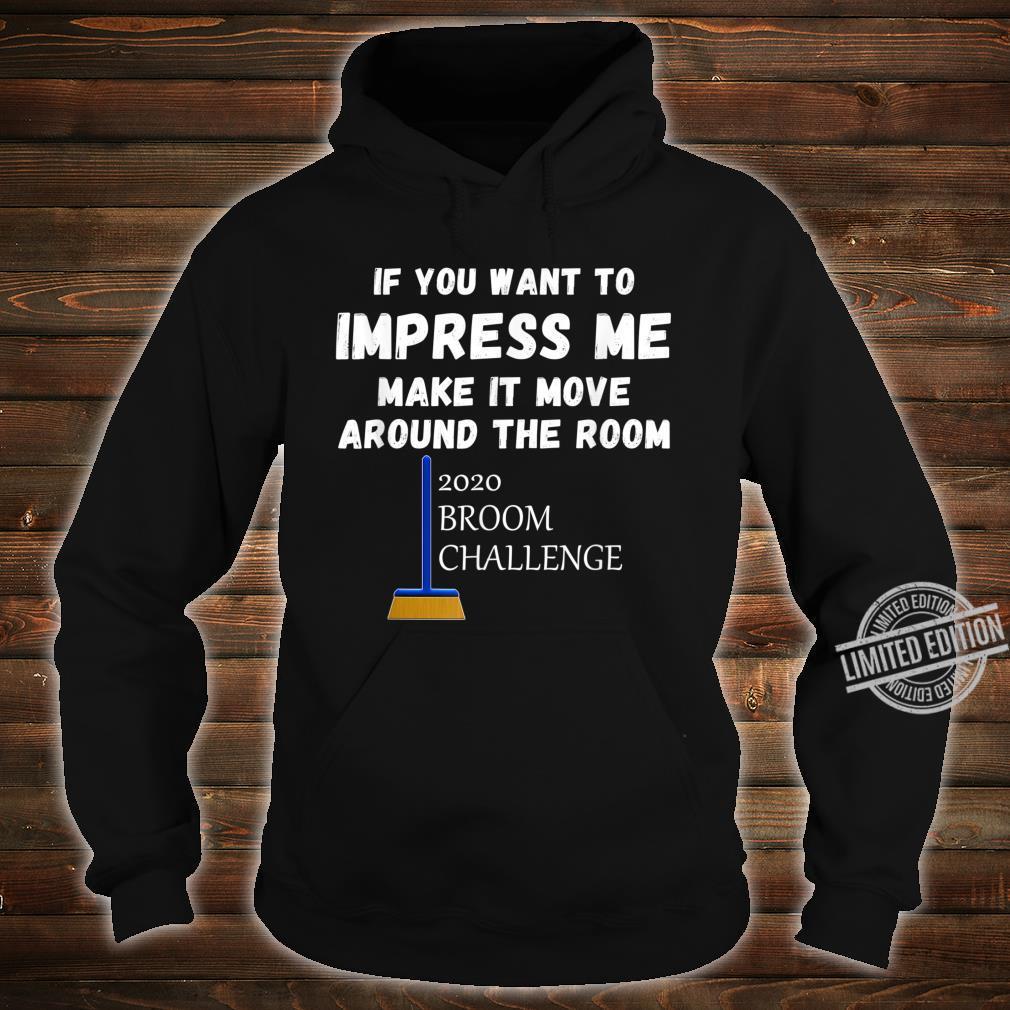 2020 Broom Challenge Impress Me And Make It Move Shirt hoodie