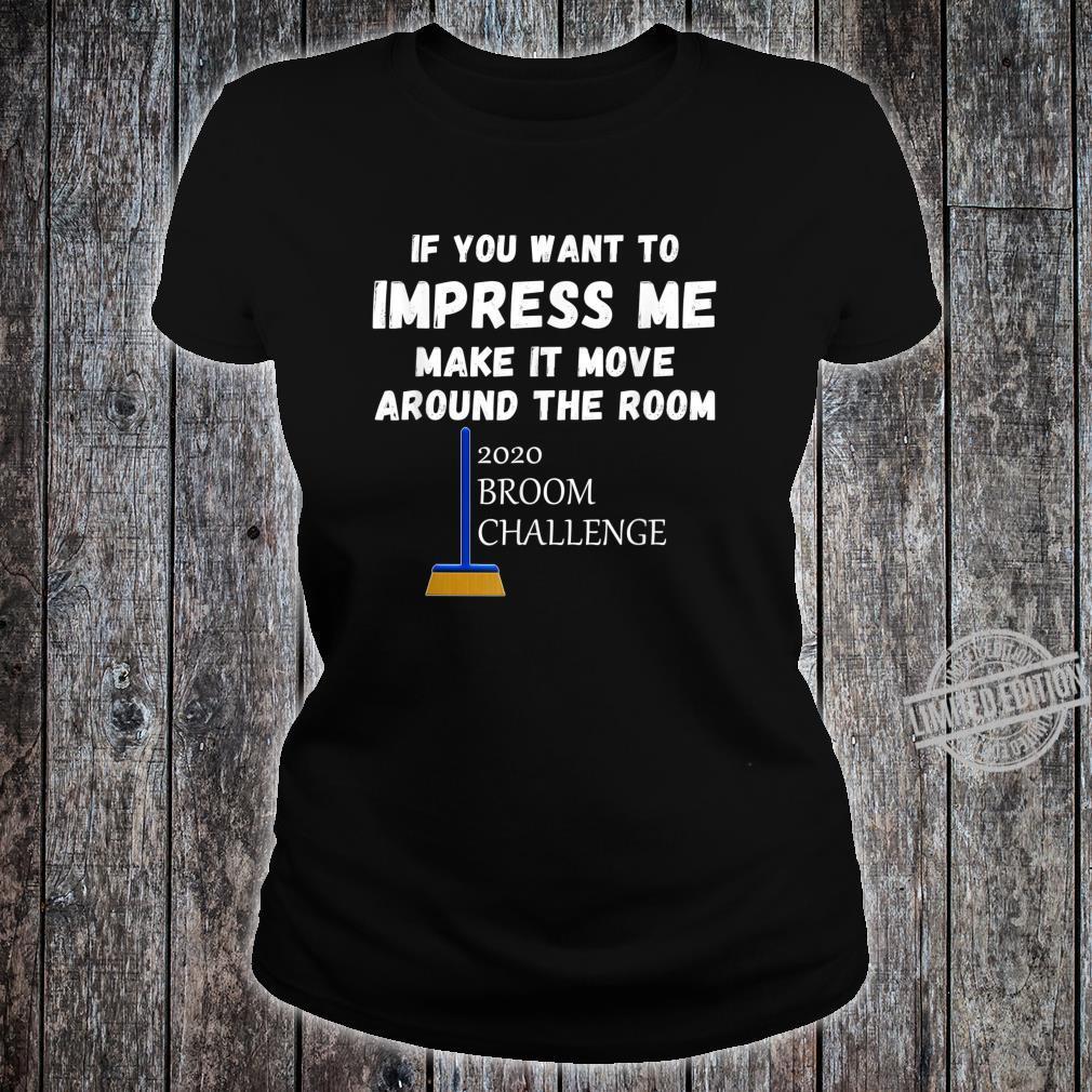 2020 Broom Challenge Impress Me And Make It Move Shirt ladies tee