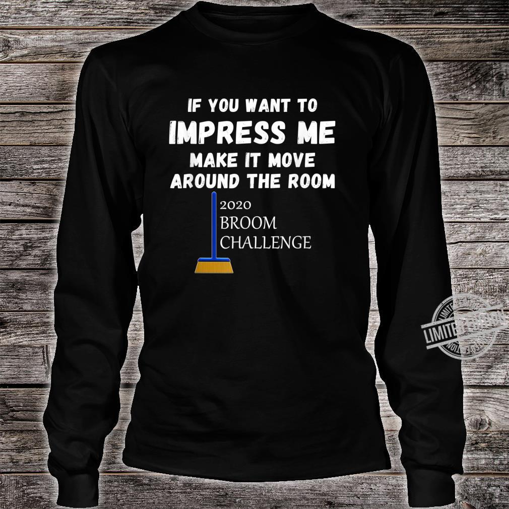 2020 Broom Challenge Impress Me And Make It Move Shirt long sleeved