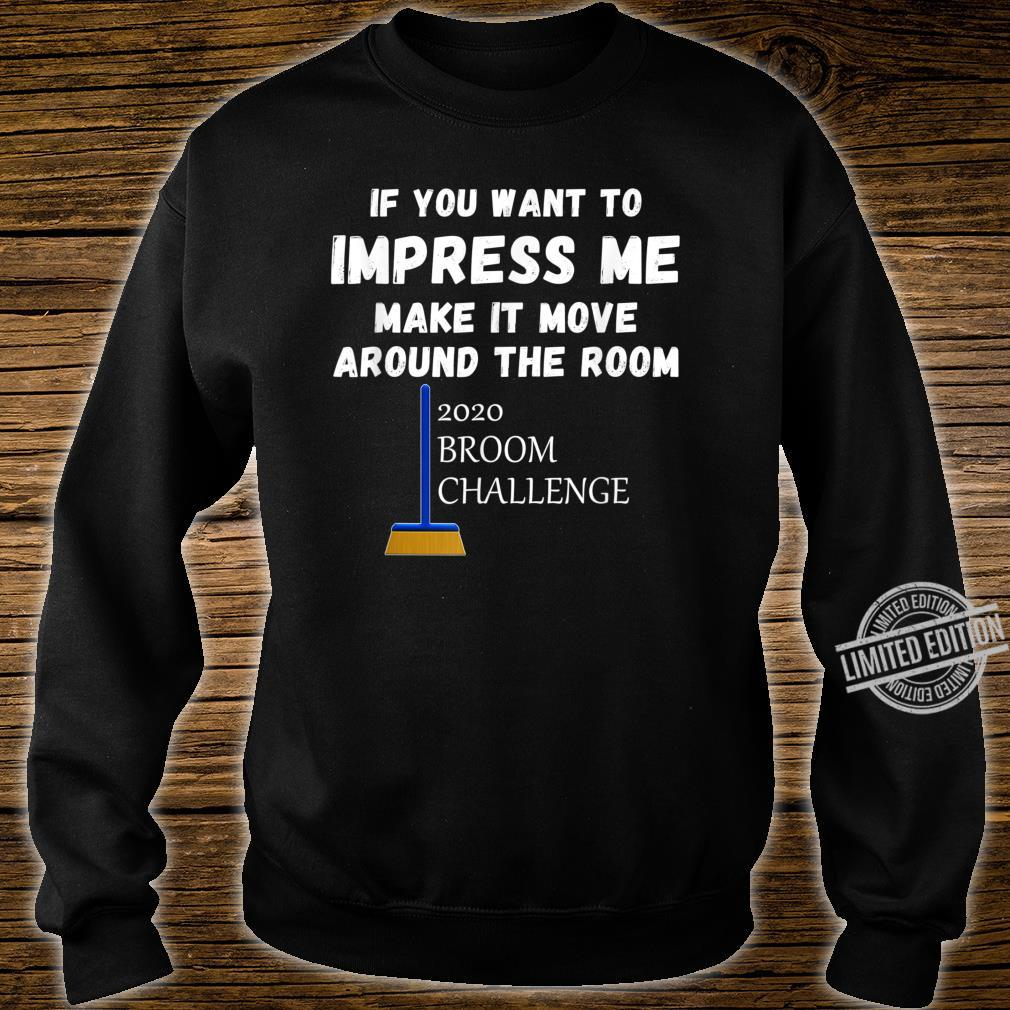 2020 Broom Challenge Impress Me And Make It Move Shirt sweater