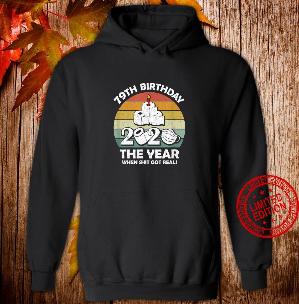 2020 The Year When Shit Got Real 79th Quarantine Birthday Shirt hoodie