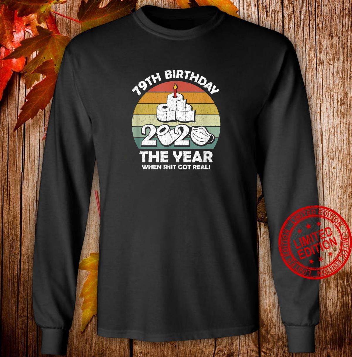 2020 The Year When Shit Got Real 79th Quarantine Birthday Shirt long sleeved