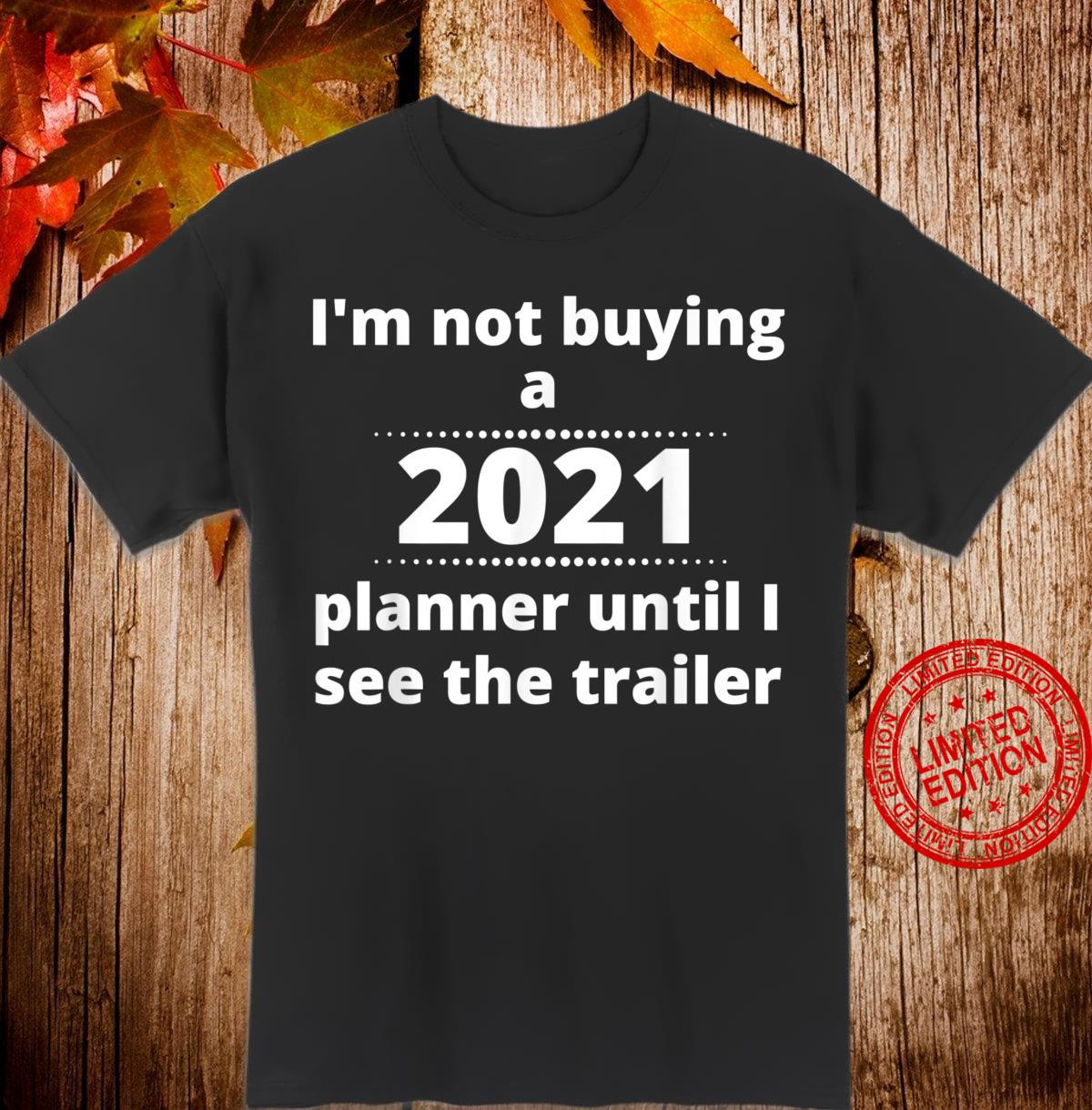 2021 Planner Until I See the Trailer Shirt