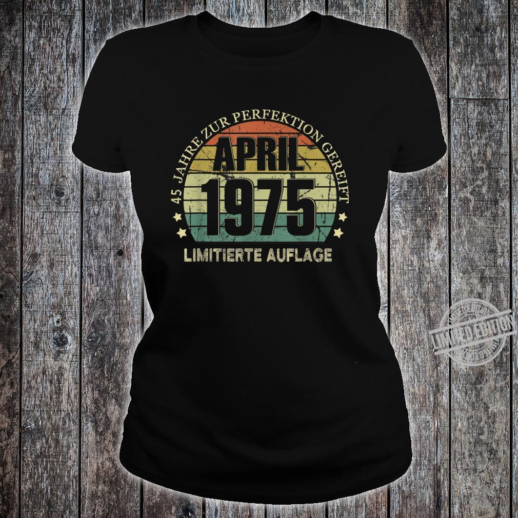 45. Geburtstag 45 Jahre Jahrgang 1975 April Beste Legendär Shirt ladies tee