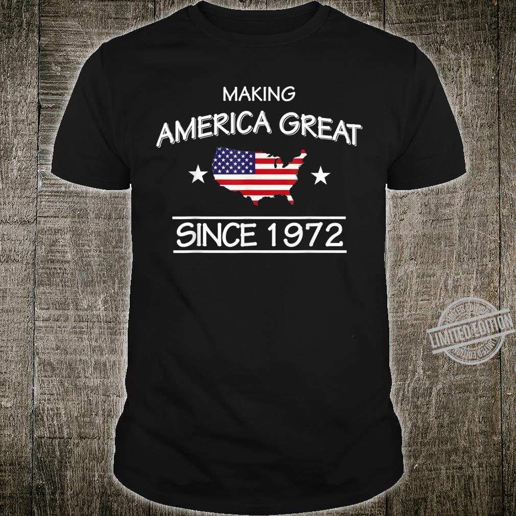 48th Birthday,Making America Great Since 1972 Shirt