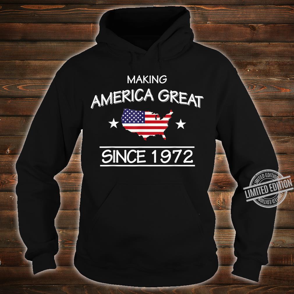 48th Birthday,Making America Great Since 1972 Shirt hoodie