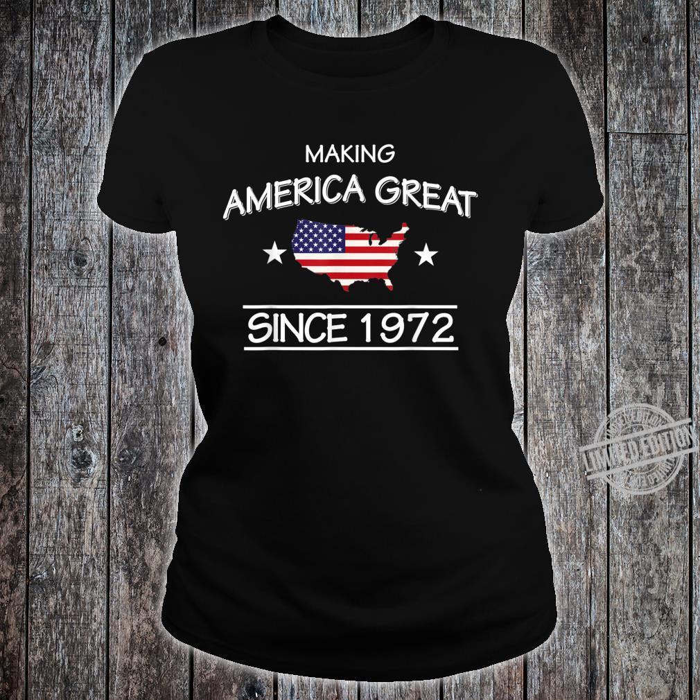 48th Birthday,Making America Great Since 1972 Shirt ladies tee