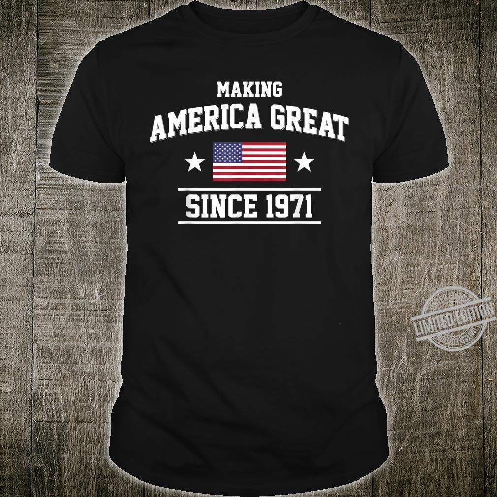 49th Birthday,Making America Great Since 1971 Shirt