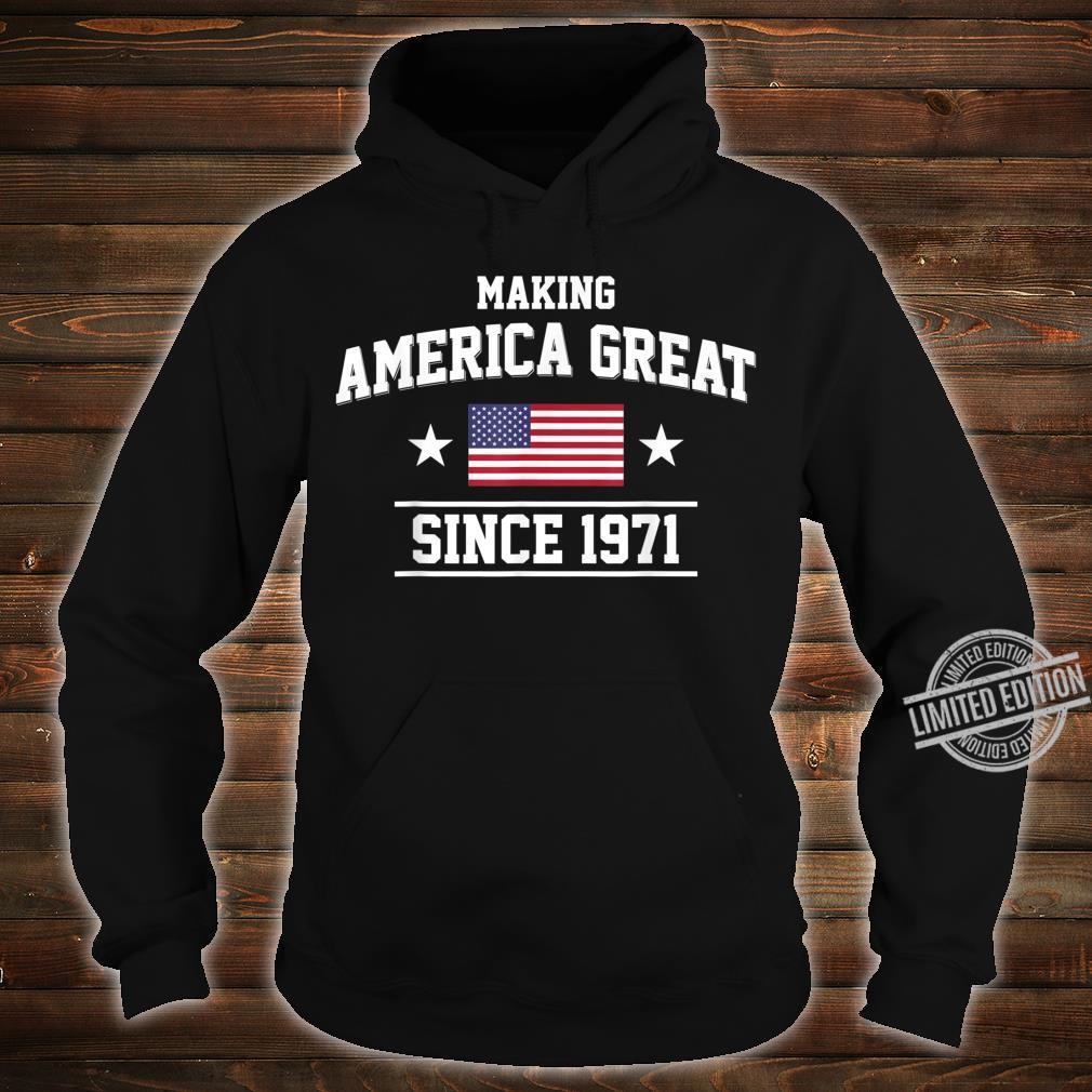 49th Birthday,Making America Great Since 1971 Shirt hoodie