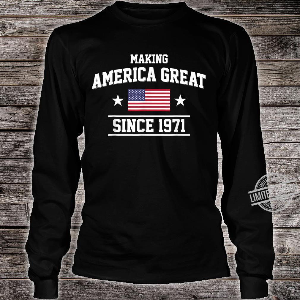 49th Birthday,Making America Great Since 1971 Shirt long sleeved