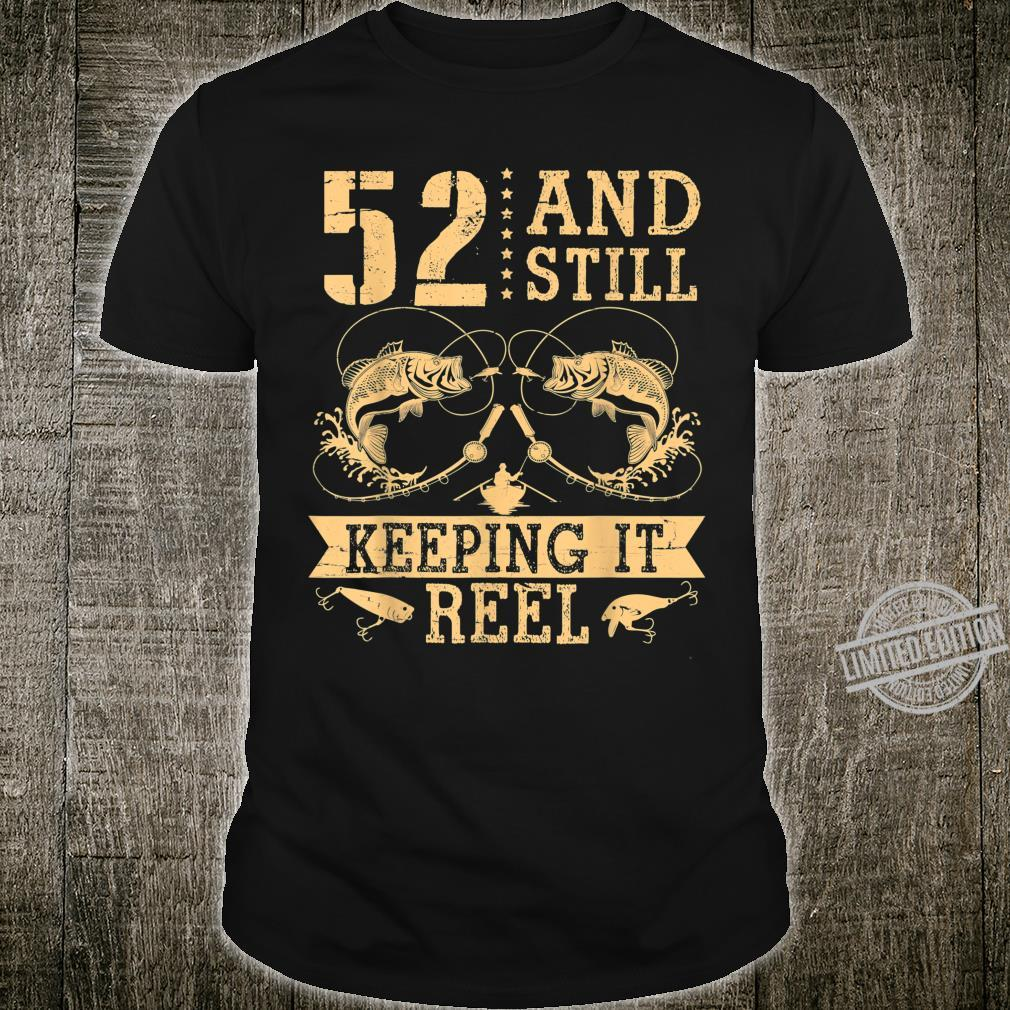 52 Years Old And Still Kepping It Reel Birthday Happy Fisher Shirt