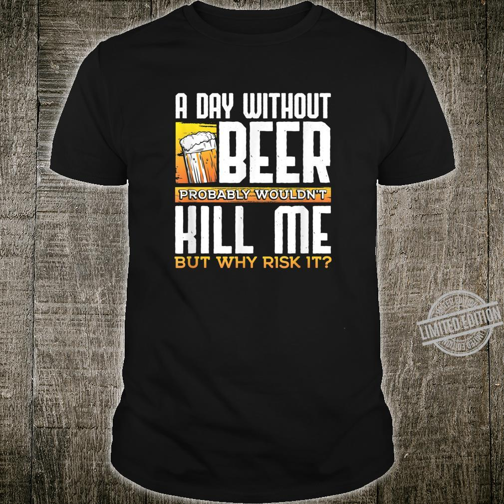 A Day Without Beer Wouldn't Kill Me Sarcastic Drinking Shirt