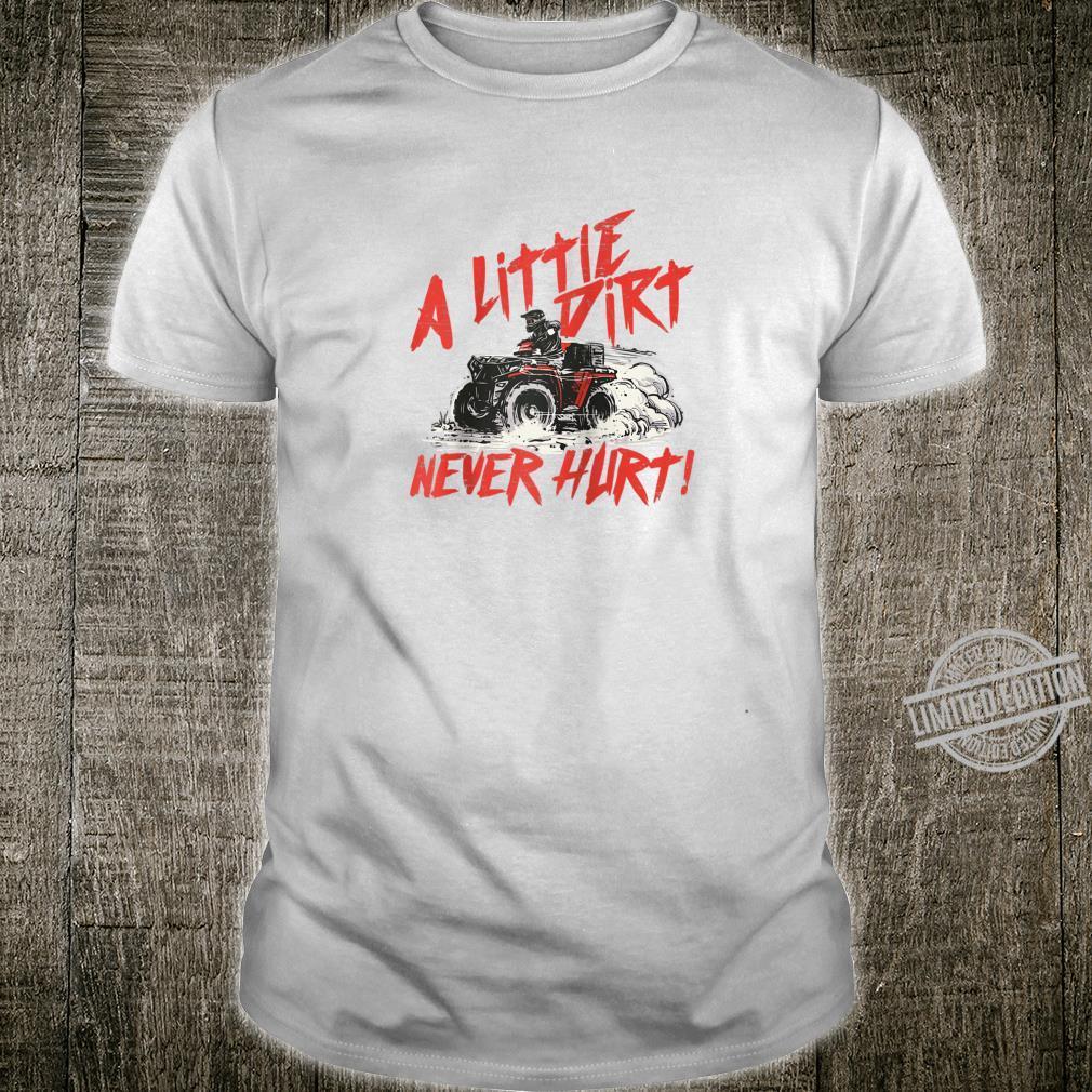 A Little Dirt Never Hurt 4 Wheeler Quad ATV Shirt
