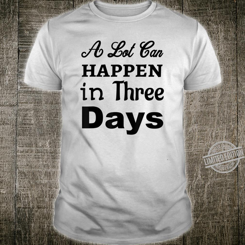 A Lot Can Happen In Three Days Jesus Christian Bible Shirt