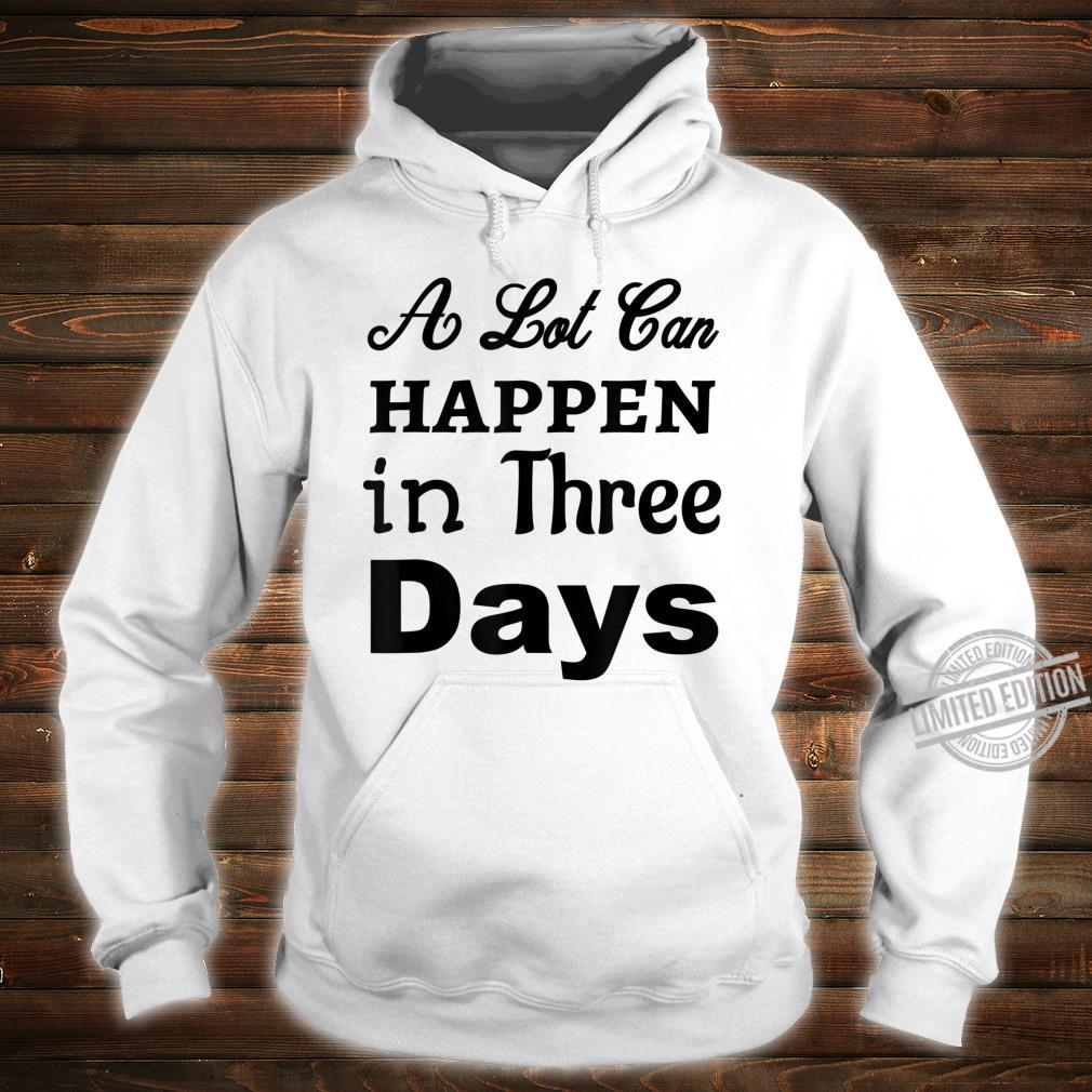 A Lot Can Happen In Three Days Jesus Christian Bible Shirt hoodie