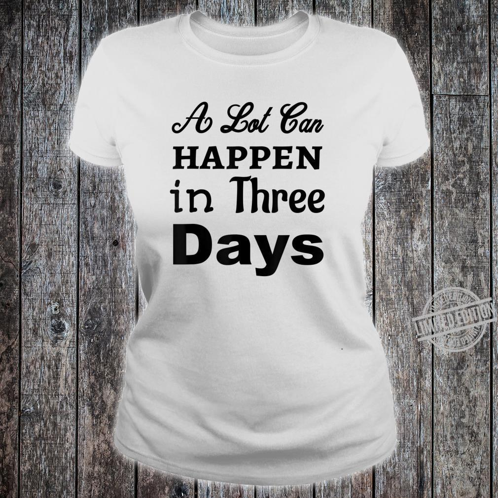 A Lot Can Happen In Three Days Jesus Christian Bible Shirt ladies tee