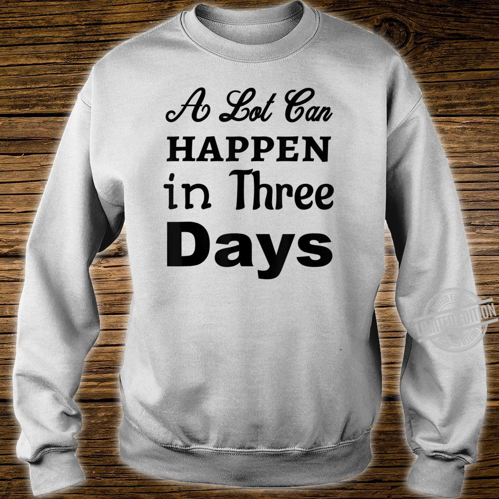 A Lot Can Happen In Three Days Jesus Christian Bible Shirt sweater