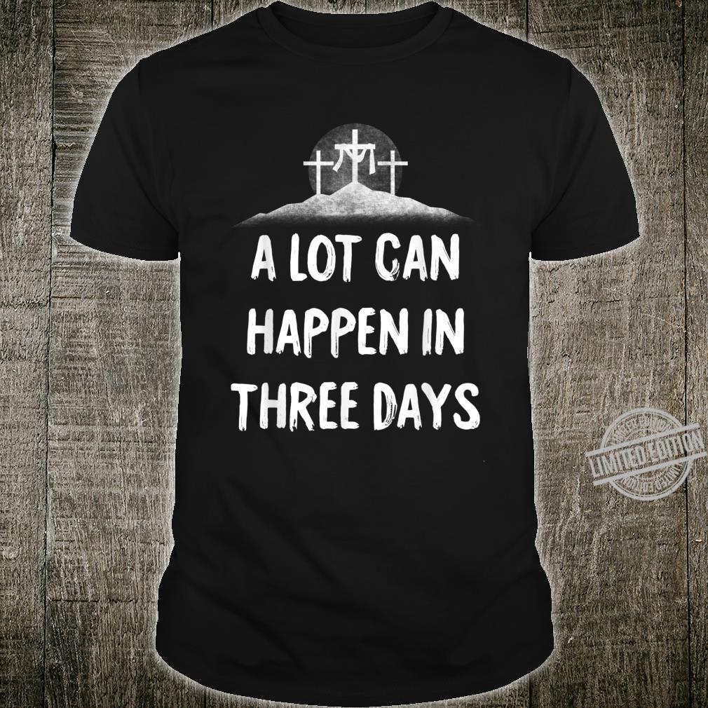 A Lot Can Happen in Three Days Easter Christian Shirt