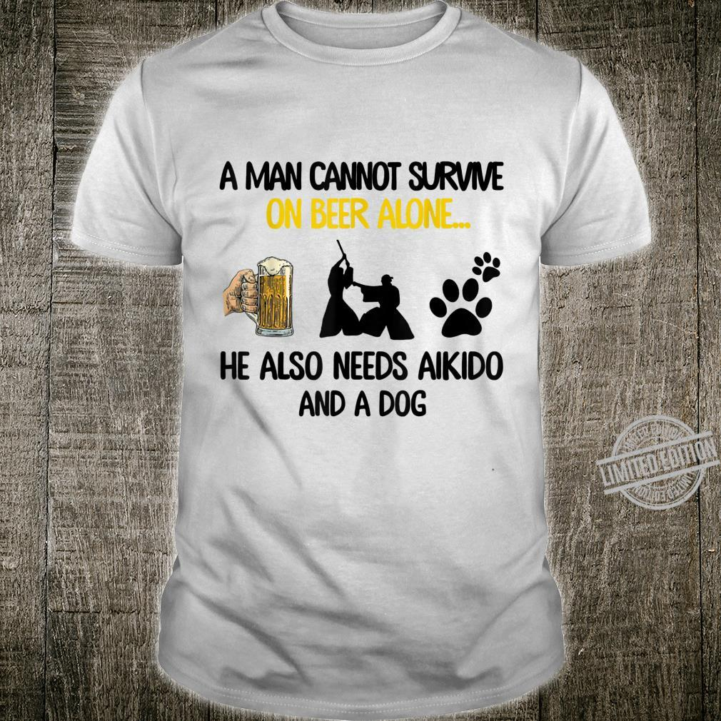 A Man Cannot Survive On Beer Alone He Also Needs Aikido Shirt