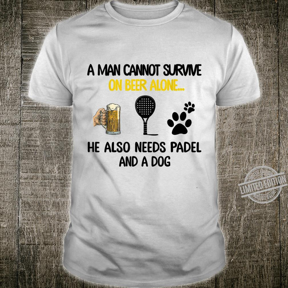 A Man Cannot Survive On Beer Alone He Also Needs Padel Shirt