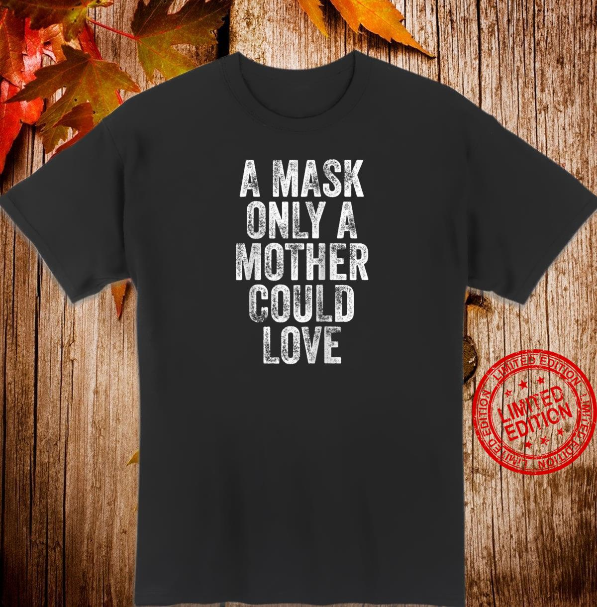 A Mask Only A Mother Could Love Shirt