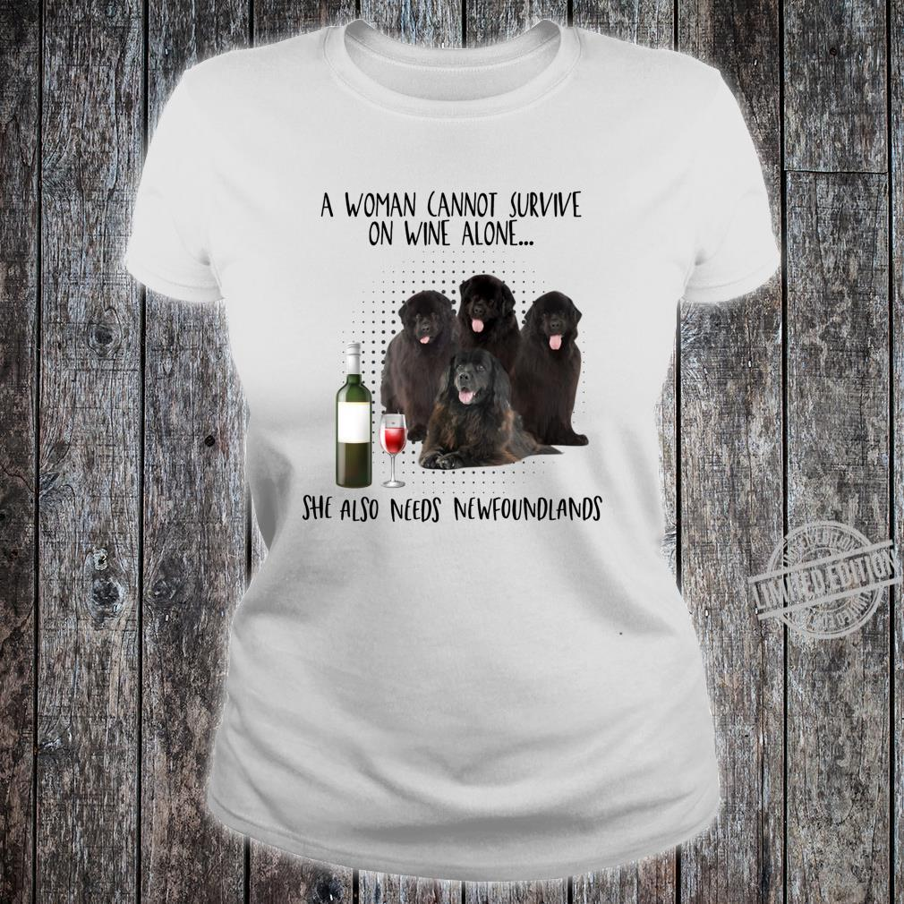 A cannot survive on wine alone needs newfoundlands Shirt ladies tee