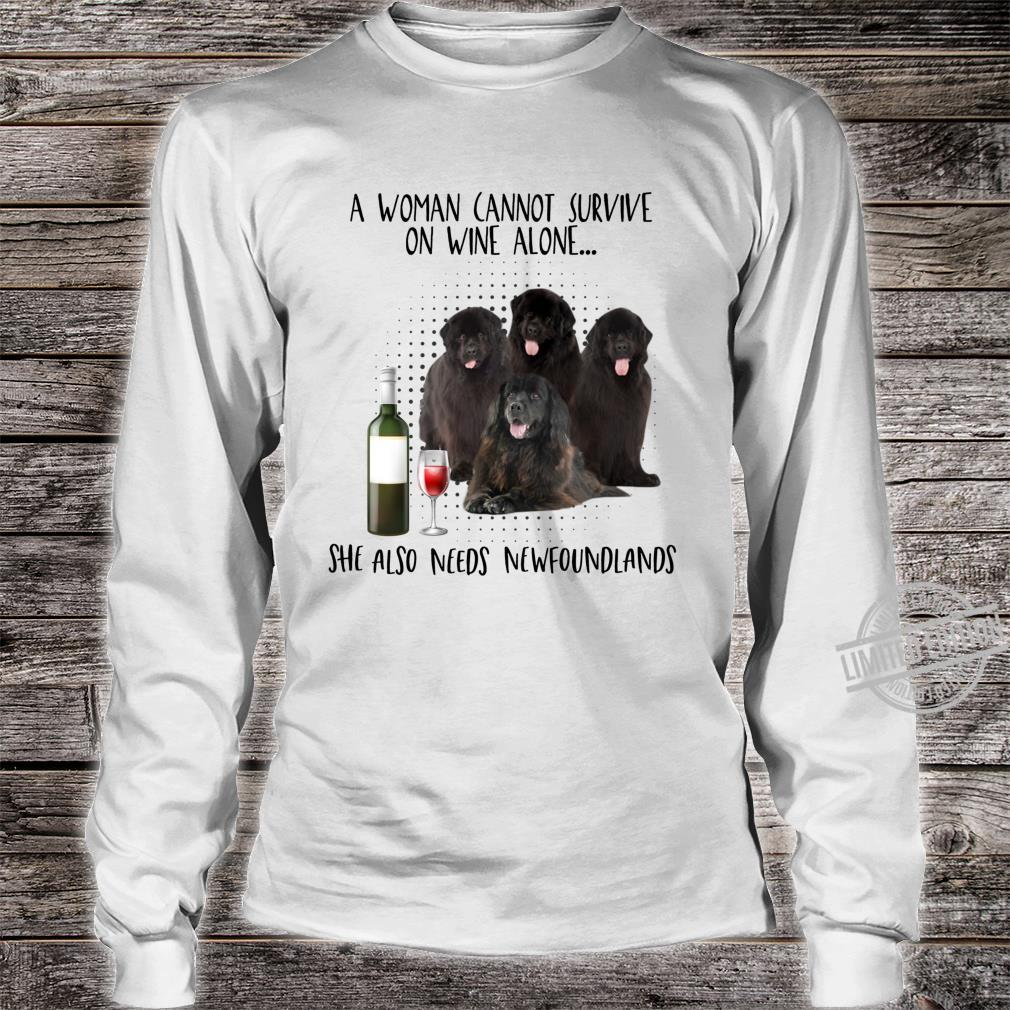 A cannot survive on wine alone needs newfoundlands Shirt long sleeved