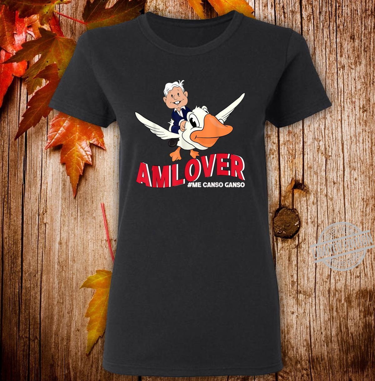 AMLOVER Mexican Presidente Lopez Obrador El ganso AMLO Shirt ladies tee