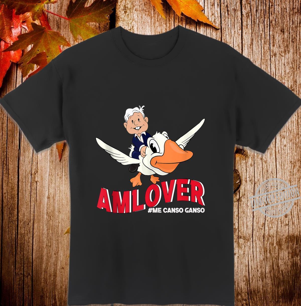 AMLOVER Mexican Presidente Lopez Obrador El ganso AMLO Shirt