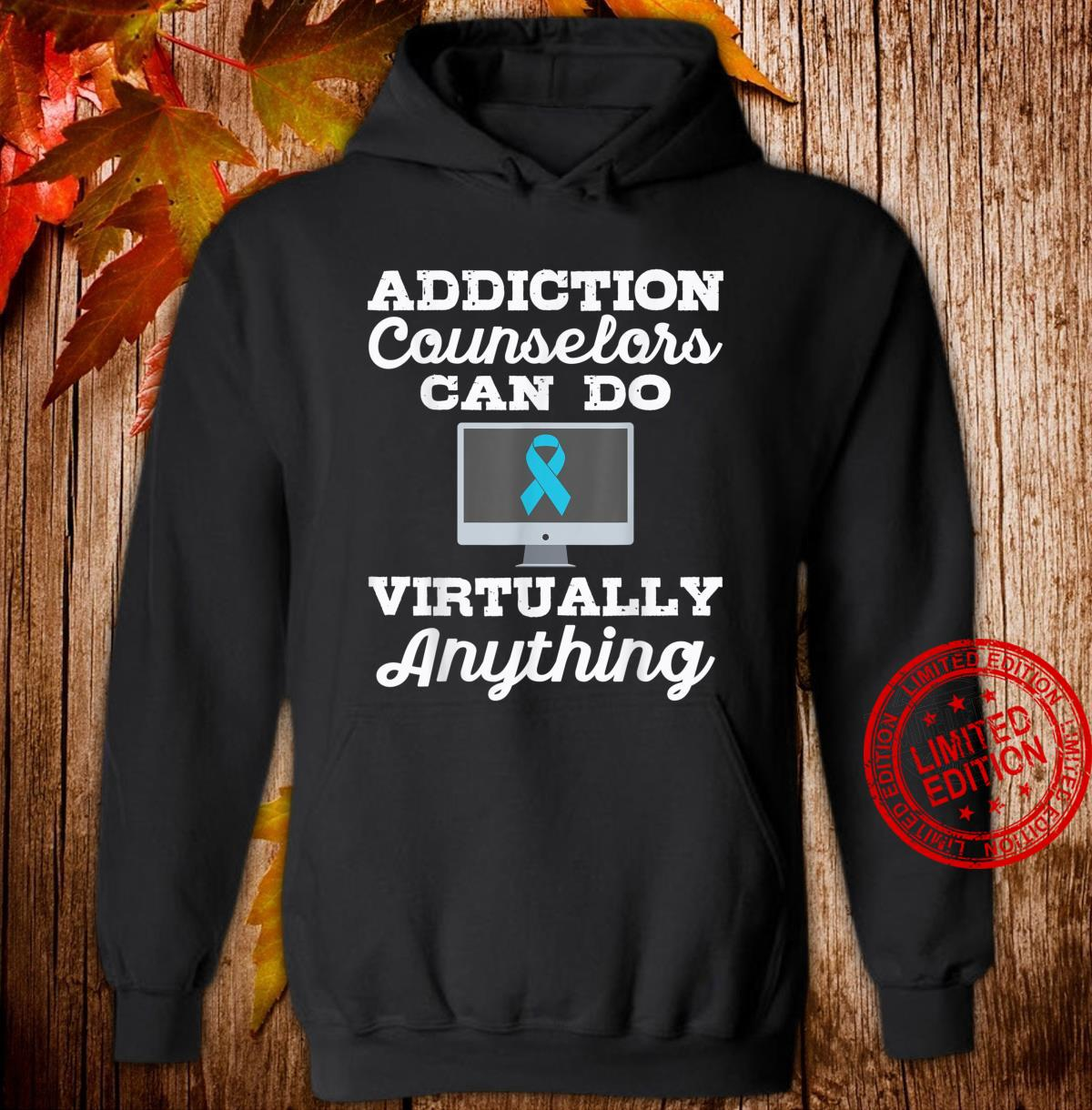Addiction Counselors Can Do Virtually Anything Shirt hoodie