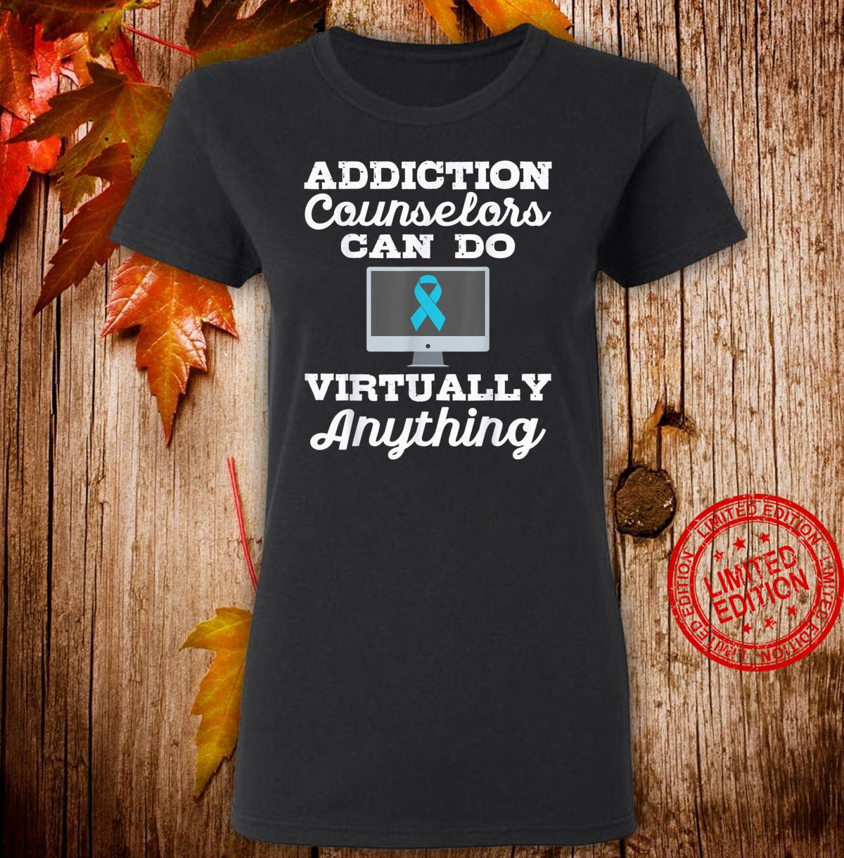 Addiction Counselors Can Do Virtually Anything Shirt ladies tee