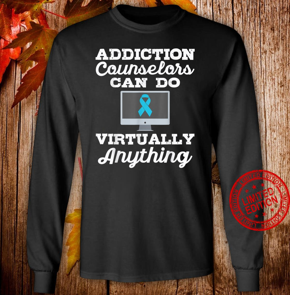 Addiction Counselors Can Do Virtually Anything Shirt long sleeved