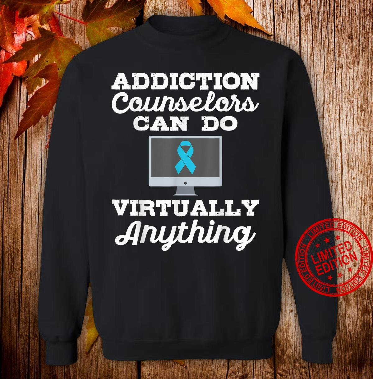Addiction Counselors Can Do Virtually Anything Shirt sweater