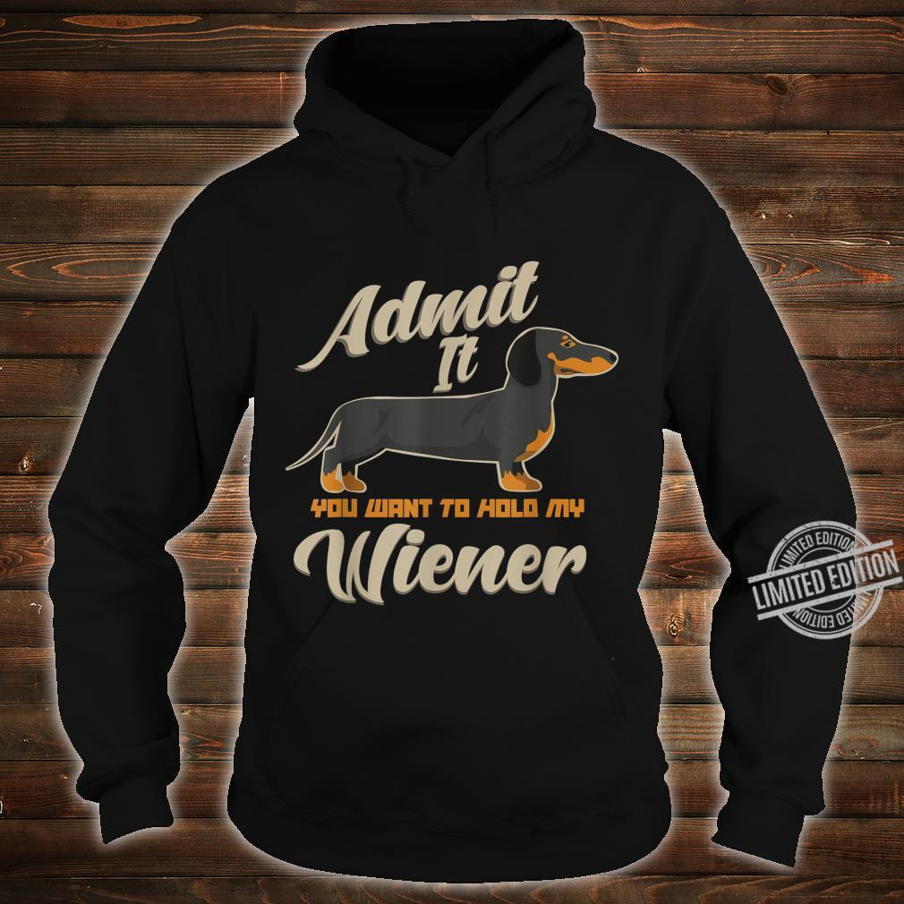 Admit It You Want To Hold My Weiner Dogs Shirt hoodie