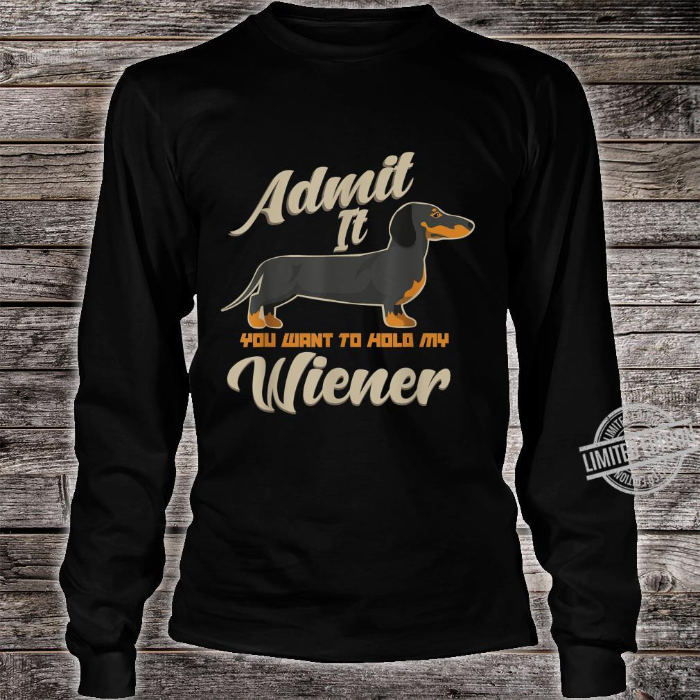 Admit It You Want To Hold My Weiner Dogs Shirt long sleeved