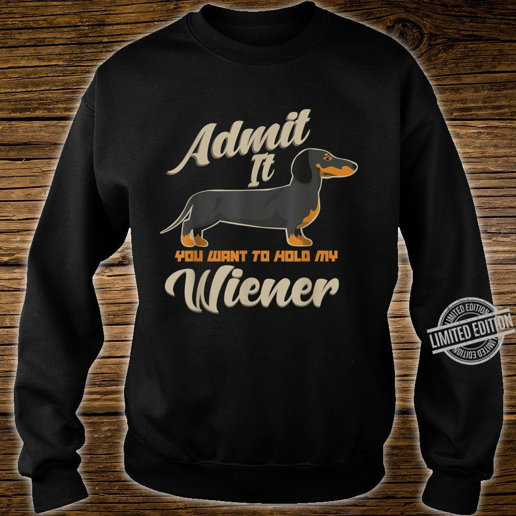 Admit It You Want To Hold My Weiner Dogs Shirt sweater
