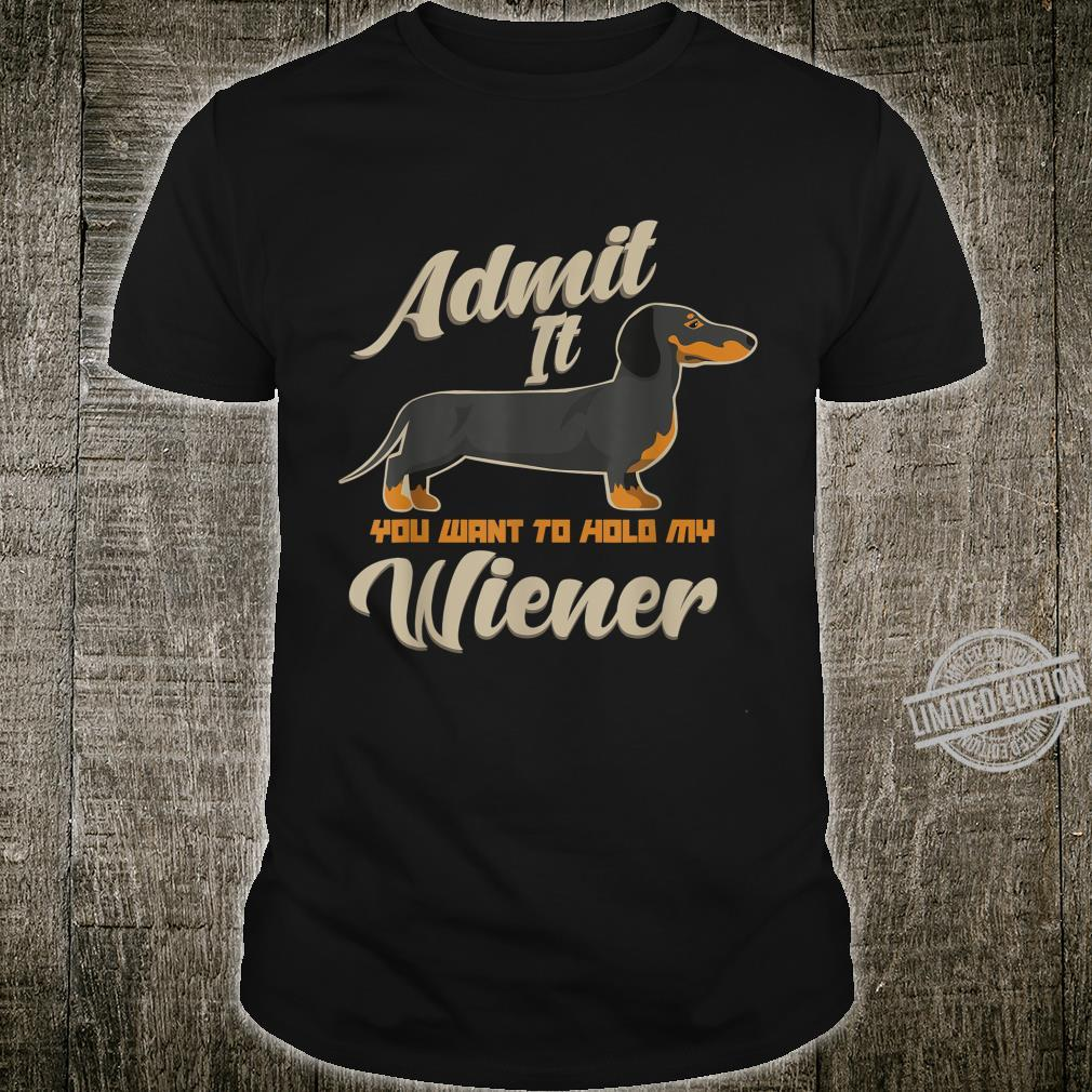 Admit It You Want To Hold My Weiner Dogs Shirt