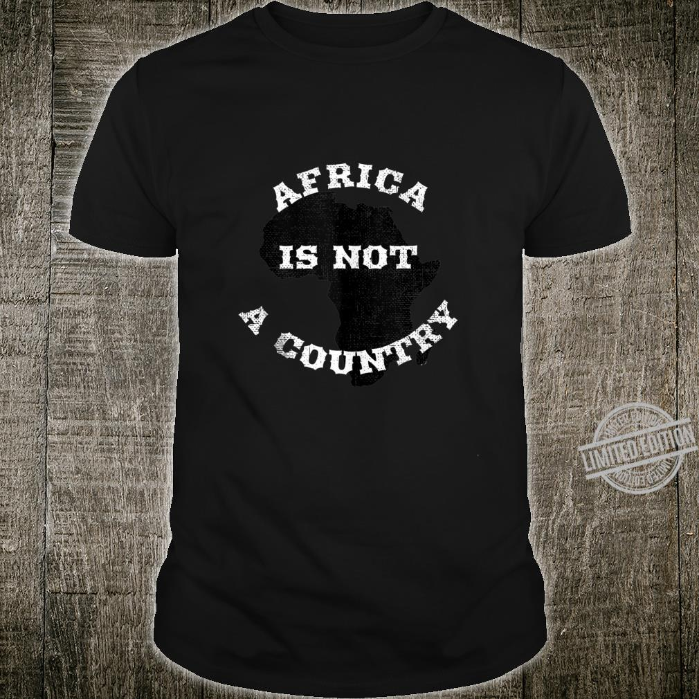 Africa is Not a Country Shirt