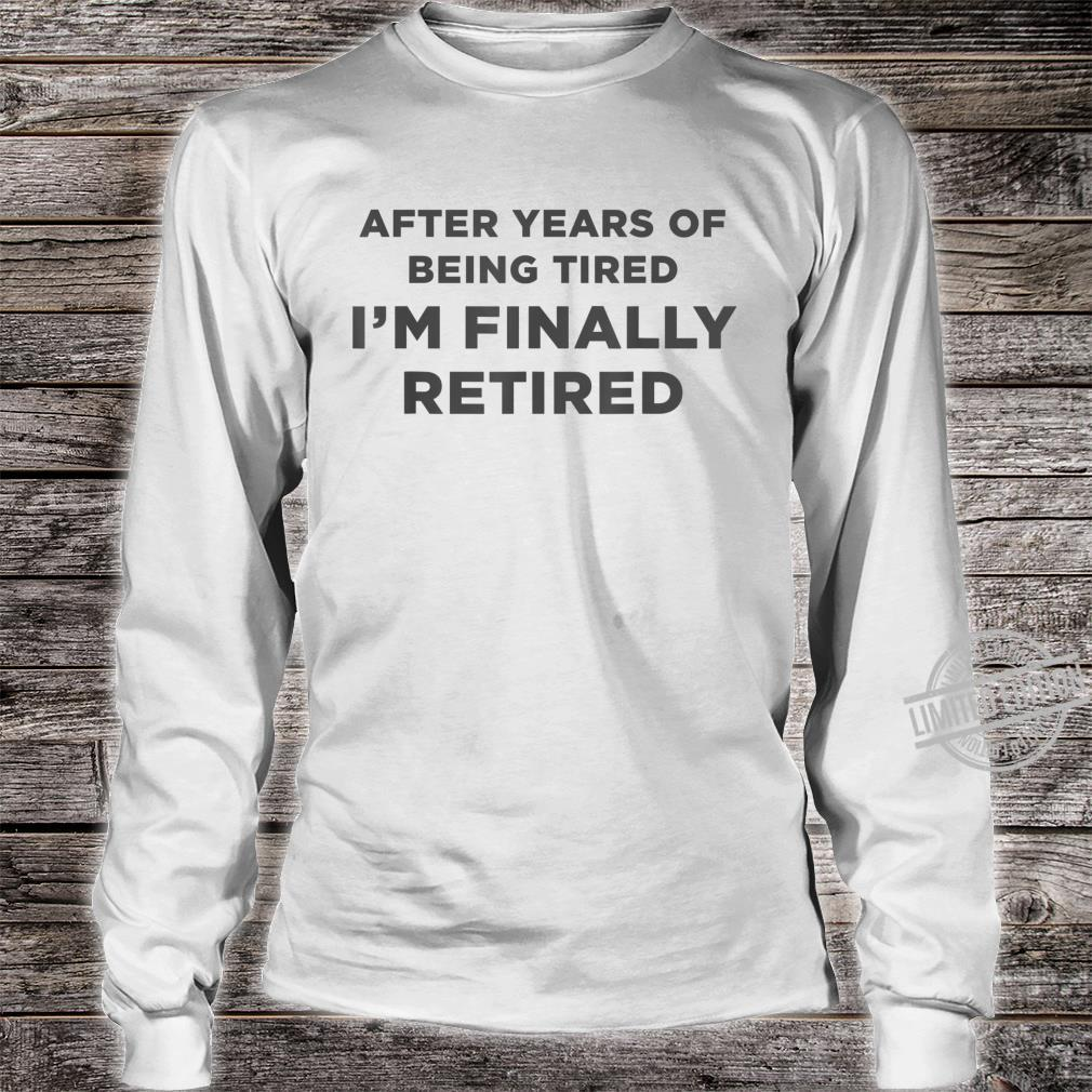 After Years Of Being Retirement Definition Gag Shirt long sleeved