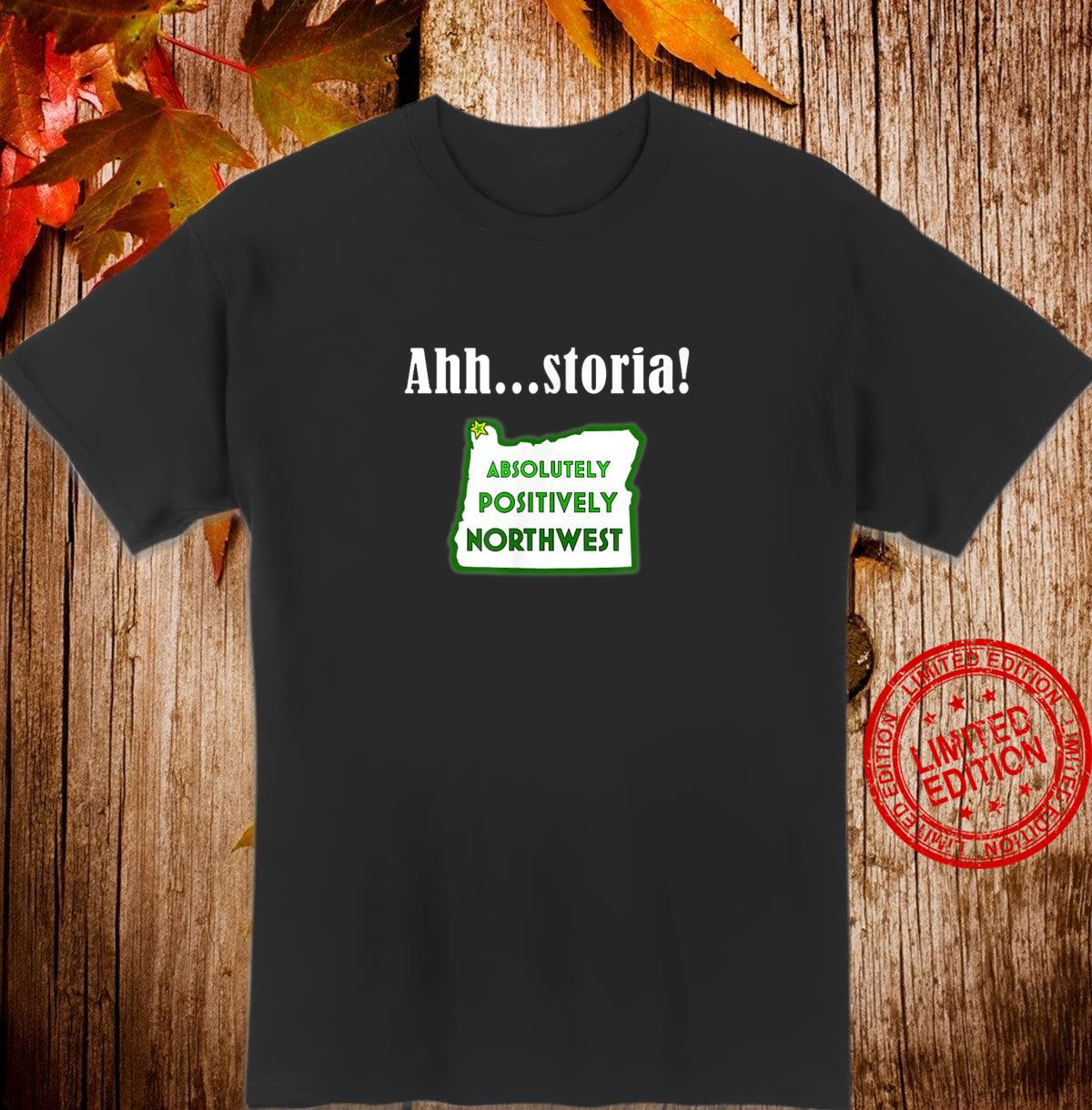 Ahh...storia Astoria, Oregon Absolutely Positively NW Shirt