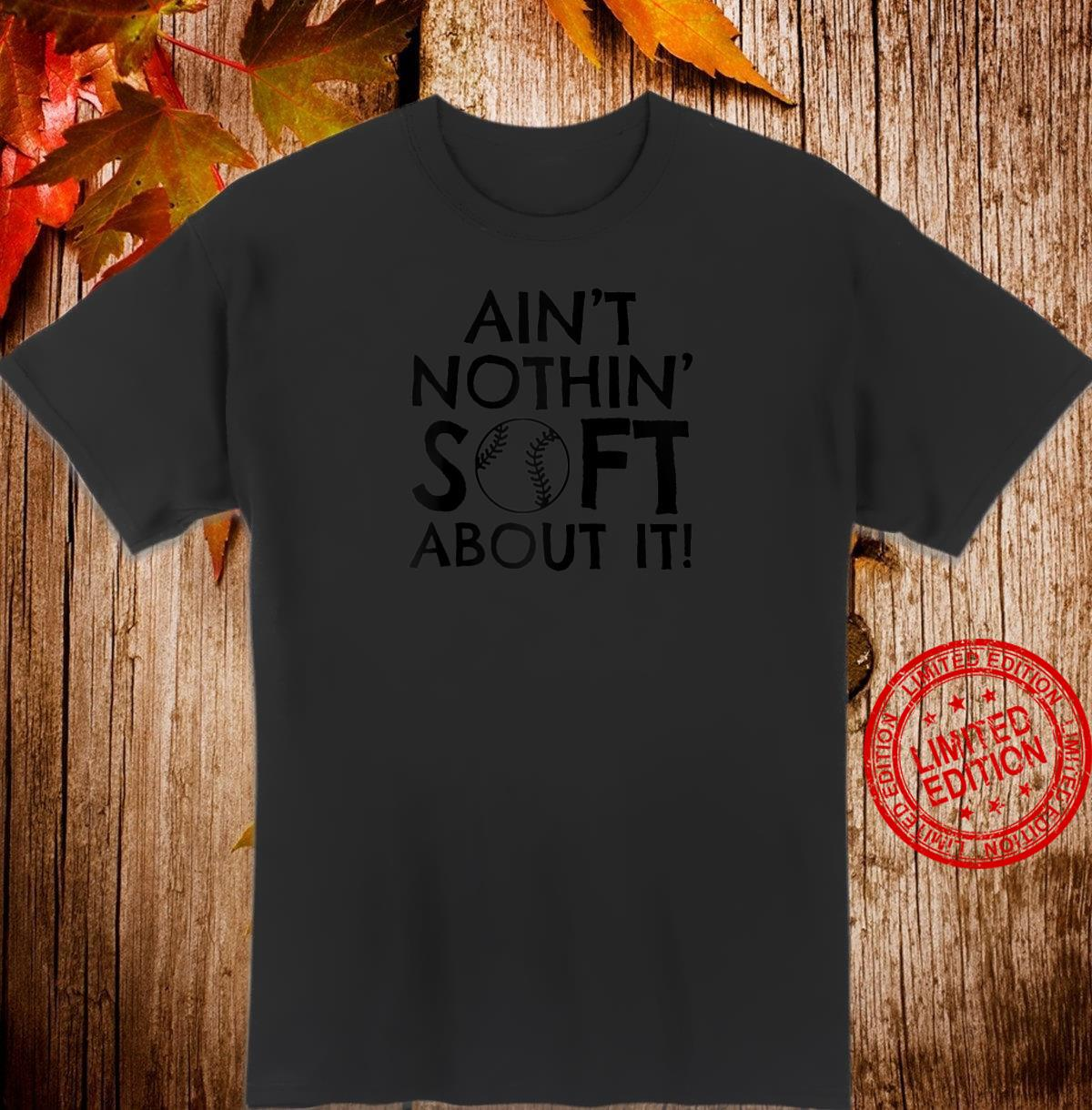 Ain't Nothin' Soft About It Fastpitch Softball Shirt
