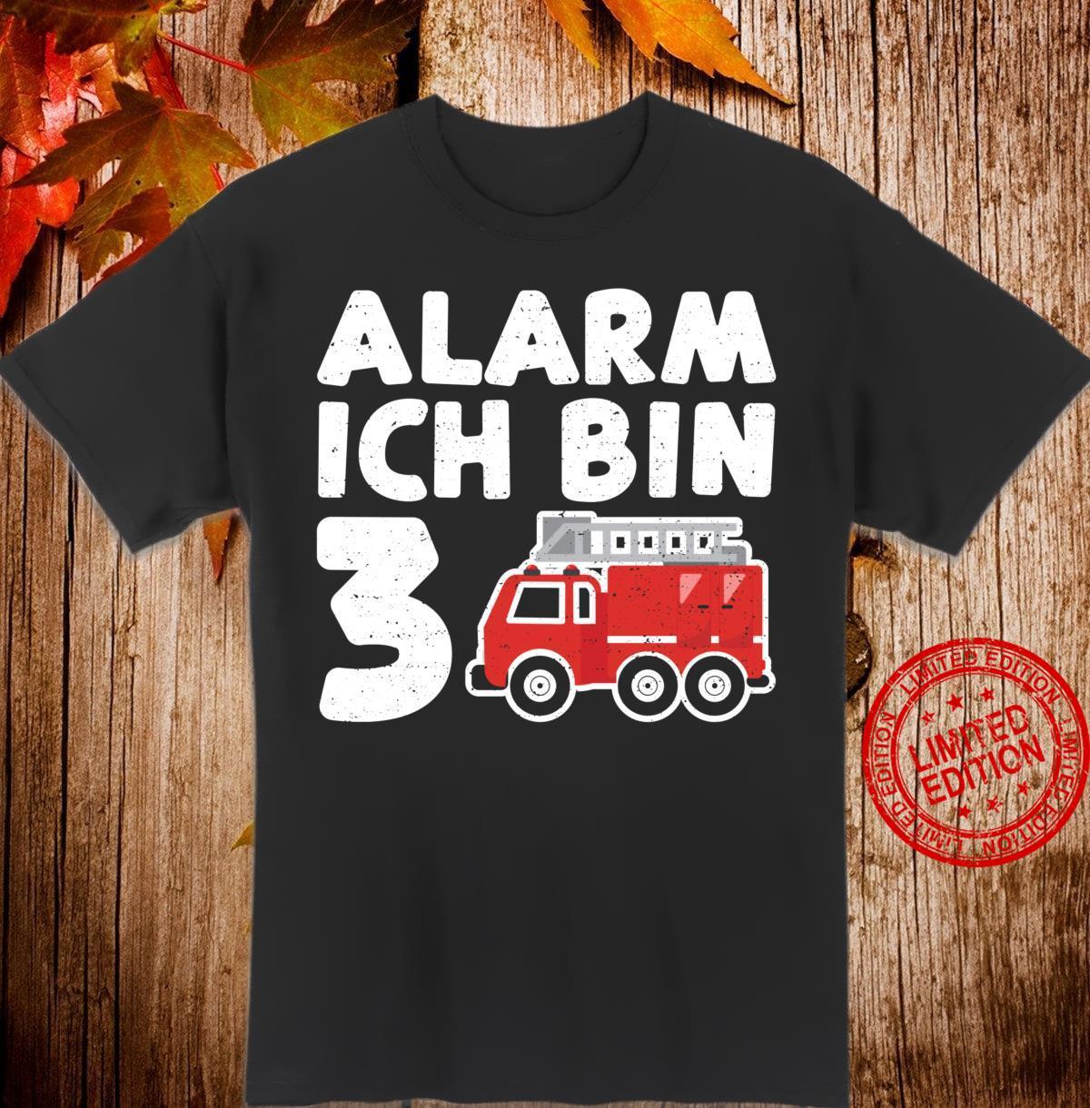 Alarm Ich Bin 3 Firefighter Shirt