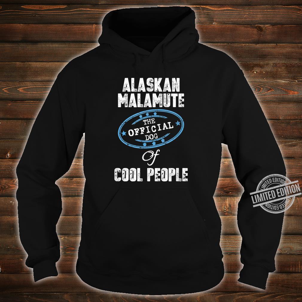 Alaskan Malamute Shirt The Official Dog Of Cool People Shirt hoodie